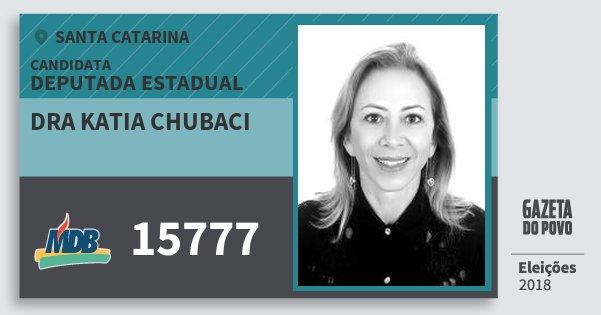 Santinho Dra Katia Chubaci 15777 (MDB) Deputada Estadual | Santa Catarina | Eleições 2018