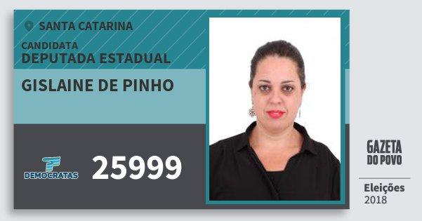 Santinho Gislaine de Pinho 25999 (DEM) Deputada Estadual | Santa Catarina | Eleições 2018