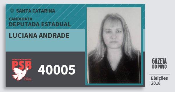 Santinho Luciana Andrade 40005 (PSB) Deputada Estadual | Santa Catarina | Eleições 2018