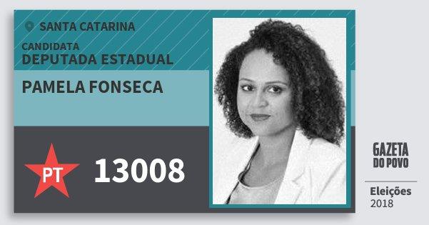 Santinho Pamela Fonseca 13008 (PT) Deputada Estadual | Santa Catarina | Eleições 2018