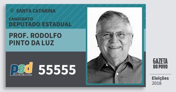 Santinho Prof. Rodolfo Pinto da Luz 55555 (PSD) Deputado Estadual | Santa Catarina | Eleições 2018