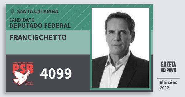 Santinho Francischetto 4099 (PSB) Deputado Federal | Santa Catarina | Eleições 2018