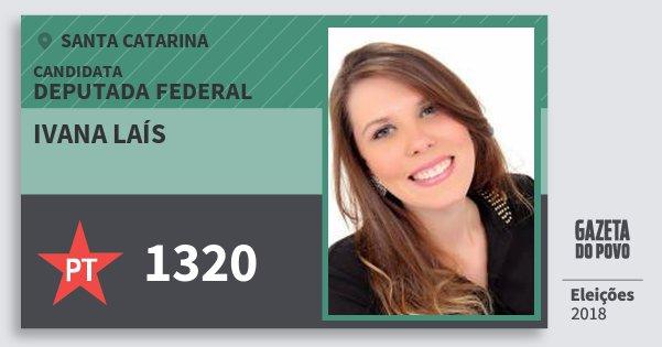 Santinho Ivana Laís 1320 (PT) Deputada Federal   Santa Catarina   Eleições 2018
