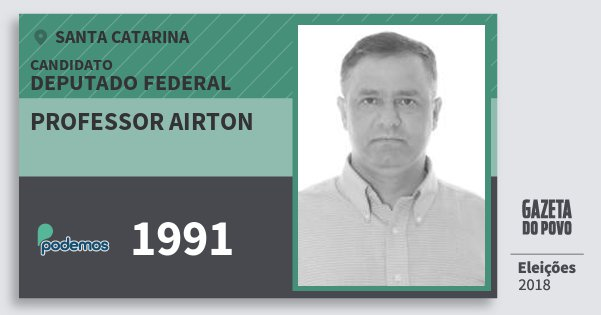 Santinho Professor Airton 1991 (PODE) Deputado Federal | Santa Catarina | Eleições 2018