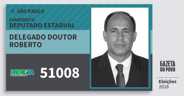 Santinho Delegado Doutor Roberto 51008 (PATRI) Deputado Estadual | São Paulo | Eleições 2018