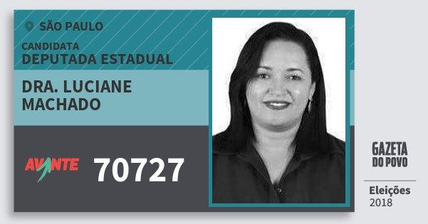 Santinho Dra. Luciane Machado 70727 (AVANTE) Deputada Estadual | São Paulo | Eleições 2018