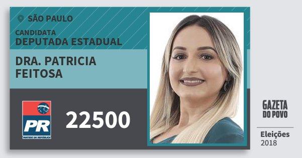 Santinho Dra. Patricia Feitosa 22500 (PR) Deputada Estadual | São Paulo | Eleições 2018