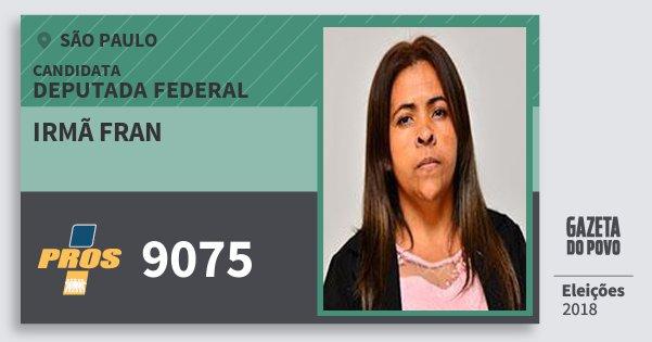 Santinho Irmã Fran 9075 (PROS) Deputada Federal | São Paulo | Eleições 2018