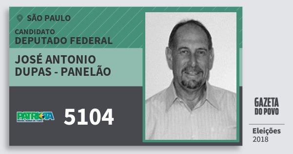 Santinho José Antonio Dupas - Panelão 5104 (PATRI) Deputado Federal | São Paulo | Eleições 2018