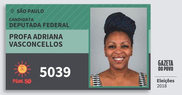 Santinho Profa Adriana Vasconcellos 5039 (PSOL) Deputada Federal   São Paulo   Eleições 2018