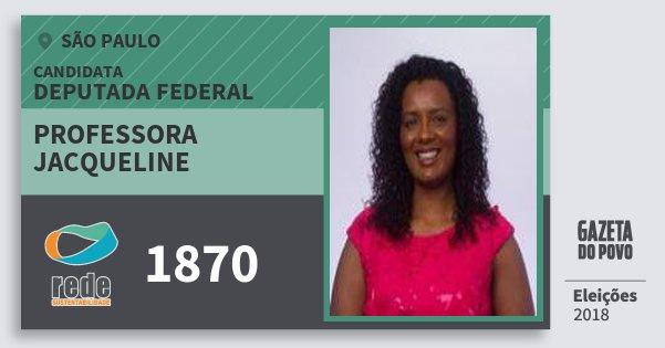 Santinho Professora Jacqueline 1870 (REDE) Deputada Federal | São Paulo | Eleições 2018