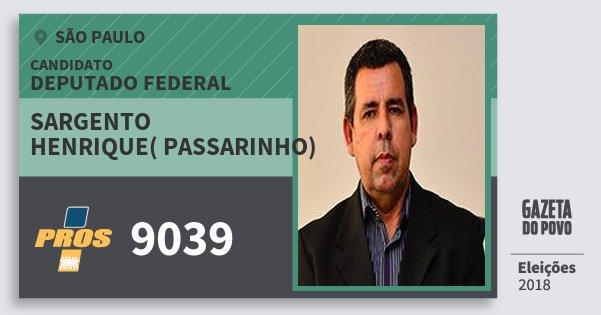 Santinho Sargento Henrique( Passarinho) 9039 (PROS) Deputado Federal | São Paulo | Eleições 2018