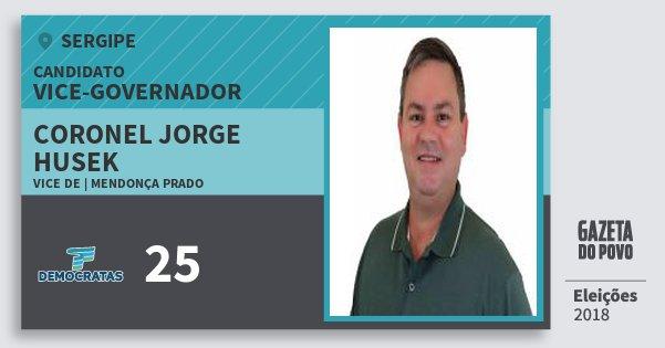 Santinho Coronel Jorge Husek 25 (DEM) Vice-governador | Sergipe | Eleições 2018
