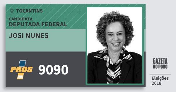 Santinho Josi Nunes 9090 (PROS) Deputada Federal   Tocantins   Eleições 2018