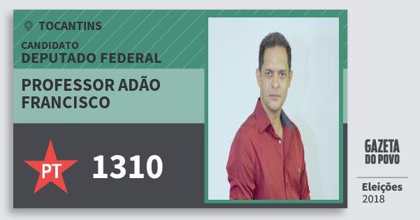 Santinho Professor Adão Francisco 1310 (PT) Deputado Federal | Tocantins | Eleições 2018