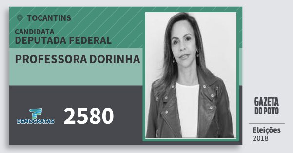 Santinho Professora Dorinha 2580 (DEM) Deputada Federal   Tocantins   Eleições 2018