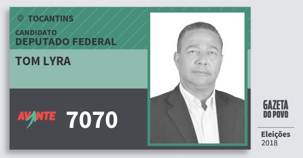 Santinho Tom Lyra 7070 (AVANTE) Deputado Federal   Tocantins   Eleições 2018