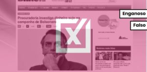 """Site mente ao afirmar que Bolsonaro é investigado por """"dinheiro sujo"""" na campanha"""